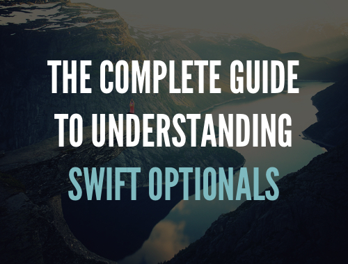The Complete Guide to Understanding Swift Optionals