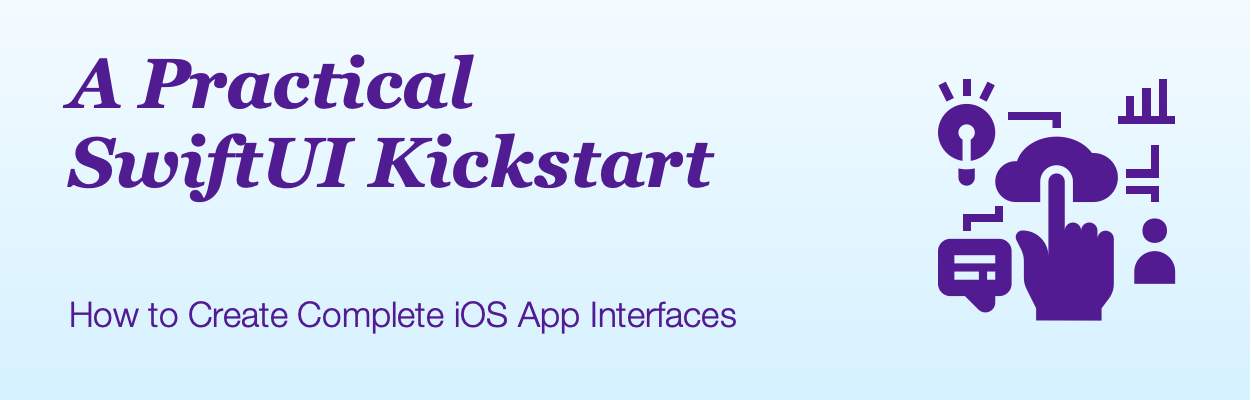 A Practical SwiftUI Kickstart How to Create Complete iOS App Interfaces